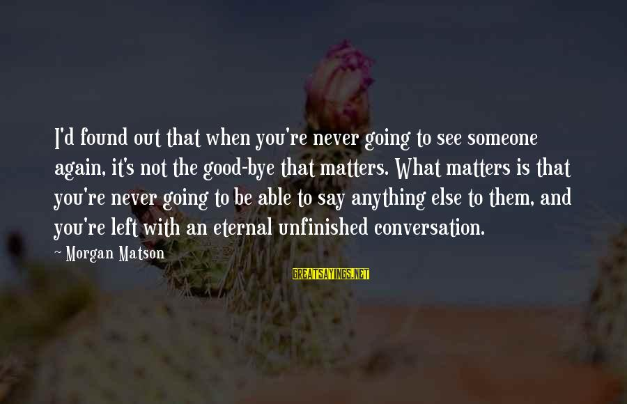 Funny Irish Pub Sayings By Morgan Matson: I'd found out that when you're never going to see someone again, it's not the