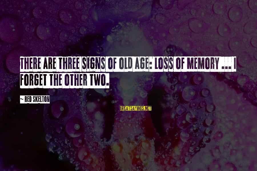 Funny Irish Pub Sayings By Red Skelton: There are three signs of old age: loss of memory ... I forget the other