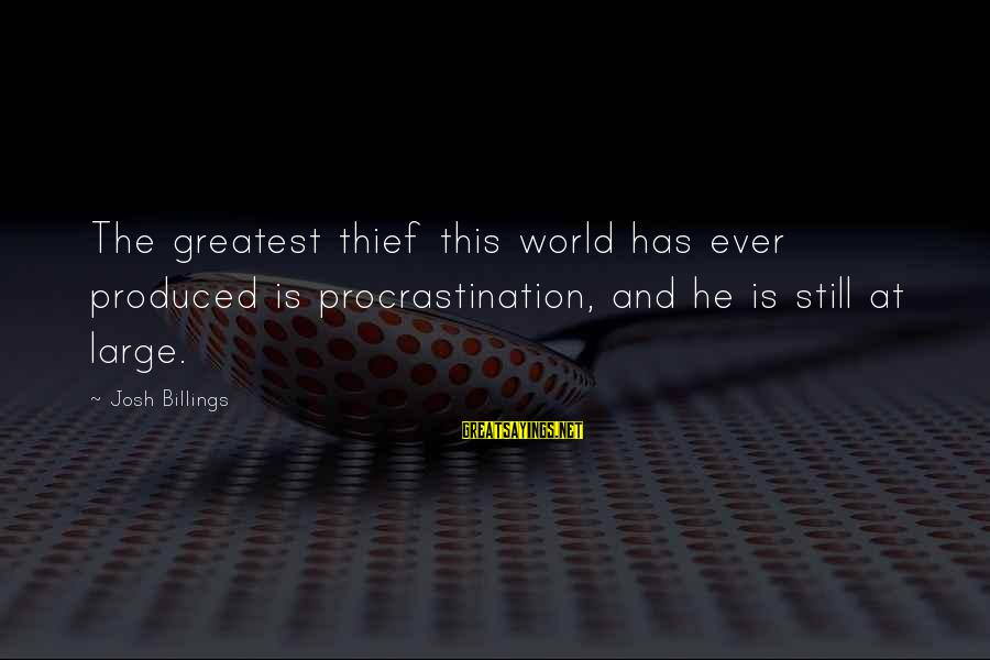 Funny Josh Sayings By Josh Billings: The greatest thief this world has ever produced is procrastination, and he is still at
