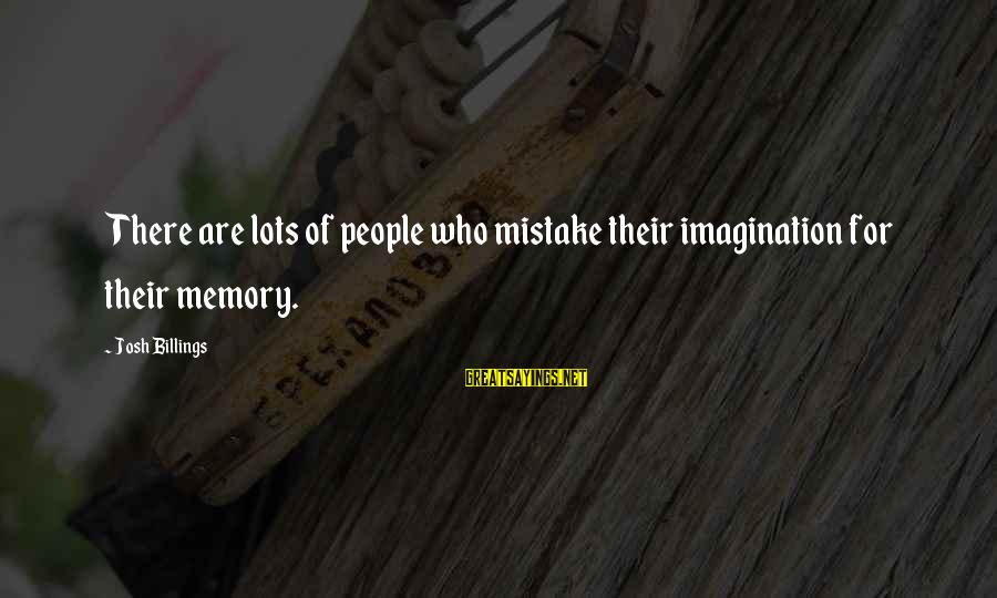 Funny Josh Sayings By Josh Billings: There are lots of people who mistake their imagination for their memory.