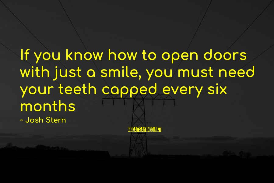 Funny Josh Sayings By Josh Stern: If you know how to open doors with just a smile, you must need your