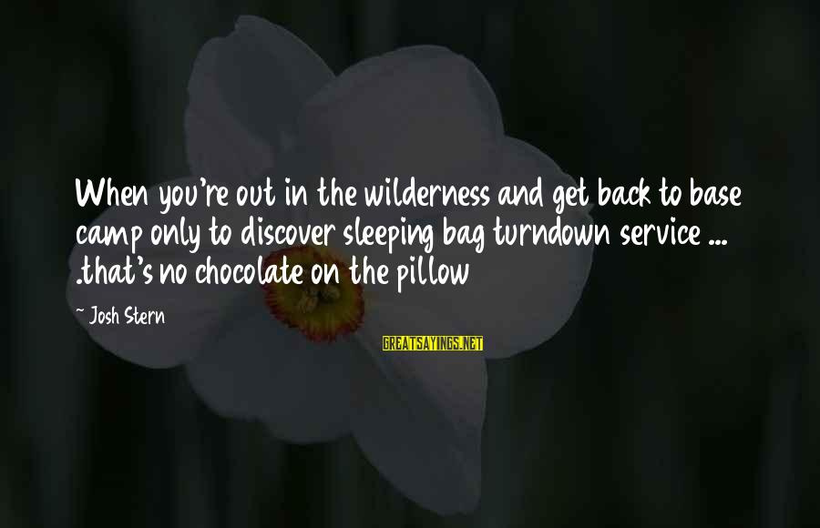 Funny Josh Sayings By Josh Stern: When you're out in the wilderness and get back to base camp only to discover