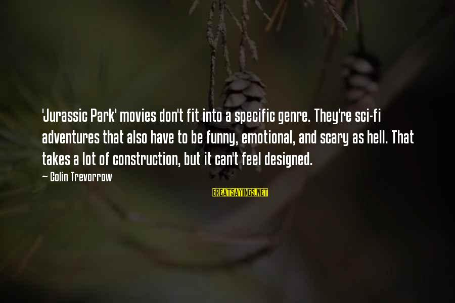 Funny Jurassic Park 3 Sayings By Colin Trevorrow: 'Jurassic Park' movies don't fit into a specific genre. They're sci-fi adventures that also have