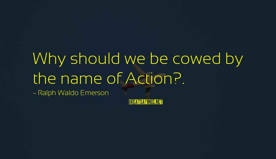 Funny Ladder Sayings By Ralph Waldo Emerson: Why should we be cowed by the name of Action?.