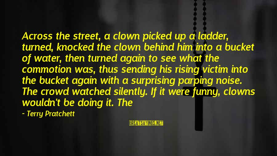 Funny Ladder Sayings By Terry Pratchett: Across the street, a clown picked up a ladder, turned, knocked the clown behind him