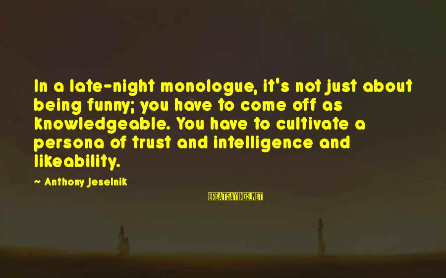 Funny Late Night Sayings By Anthony Jeselnik: In a late-night monologue, it's not just about being funny; you have to come off