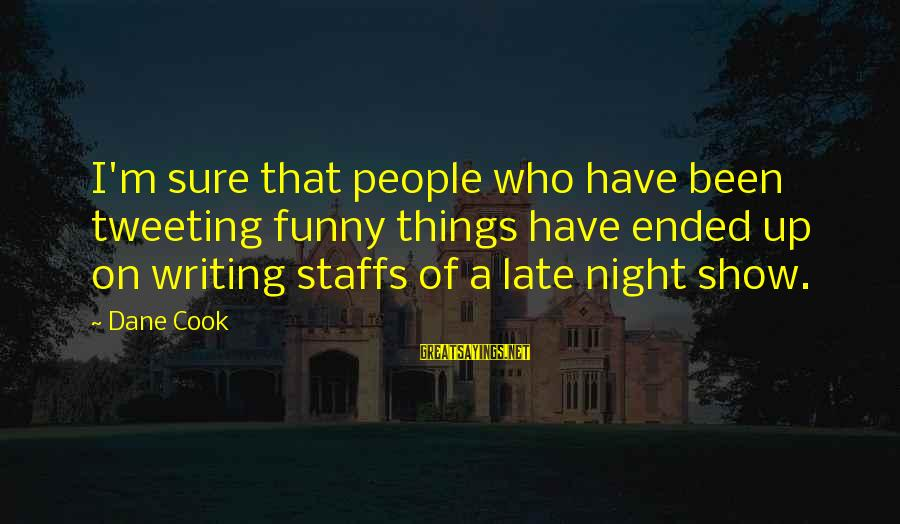 Funny Late Night Sayings By Dane Cook: I'm sure that people who have been tweeting funny things have ended up on writing