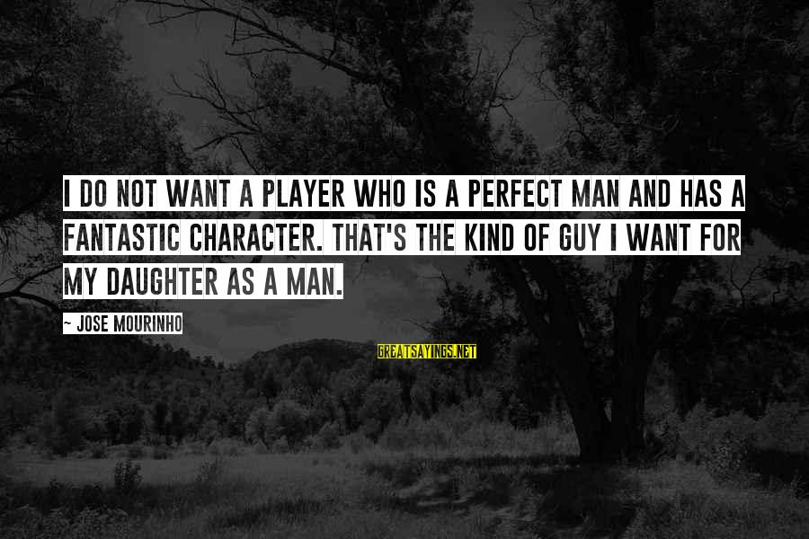 Funny Late Night Sayings By Jose Mourinho: I do not want a player who is a perfect man and has a fantastic
