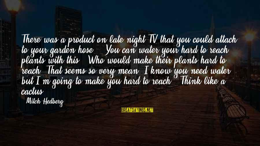Funny Late Night Sayings By Mitch Hedberg: There was a product on late night TV that you could attach to your garden