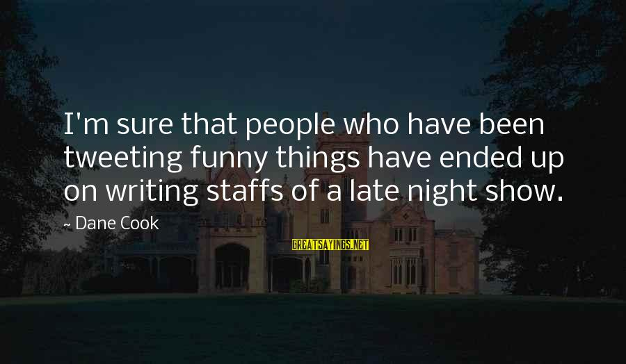 Funny Late Night Show Sayings By Dane Cook: I'm sure that people who have been tweeting funny things have ended up on writing
