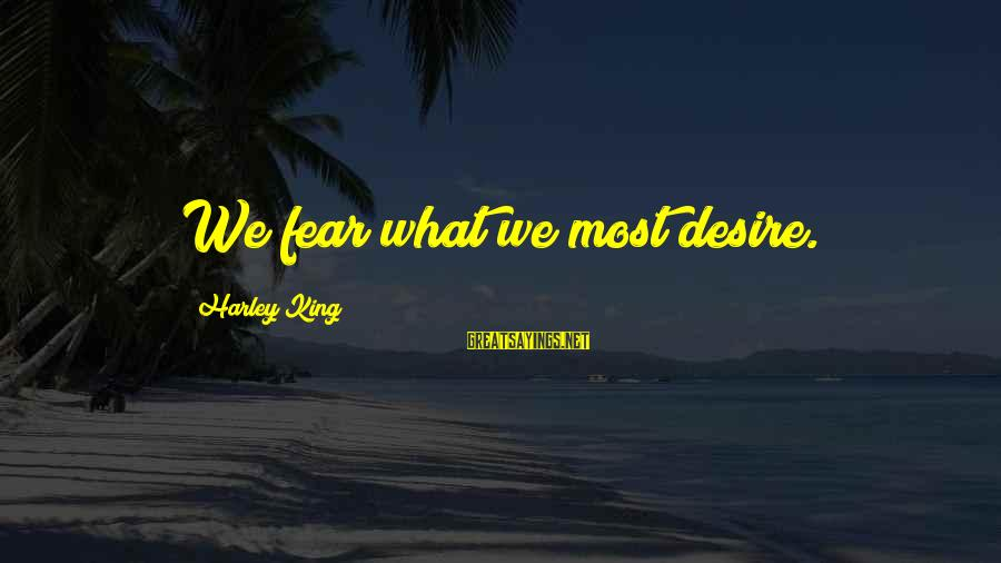 Funny Love Note Sayings By Harley King: We fear what we most desire.