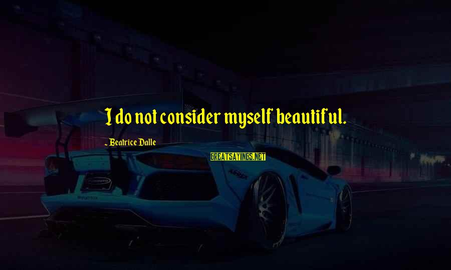 Funny Man Bashing Sayings By Beatrice Dalle: I do not consider myself beautiful.