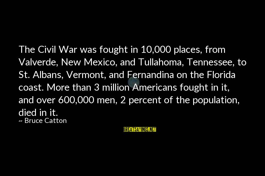 Funny Man Bashing Sayings By Bruce Catton: The Civil War was fought in 10,000 places, from Valverde, New Mexico, and Tullahoma, Tennessee,