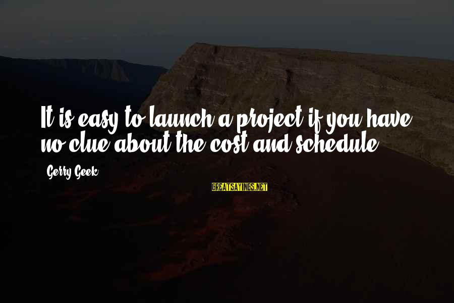 Funny Management Sayings By Gerry Geek: It is easy to launch a project if you have no clue about the cost