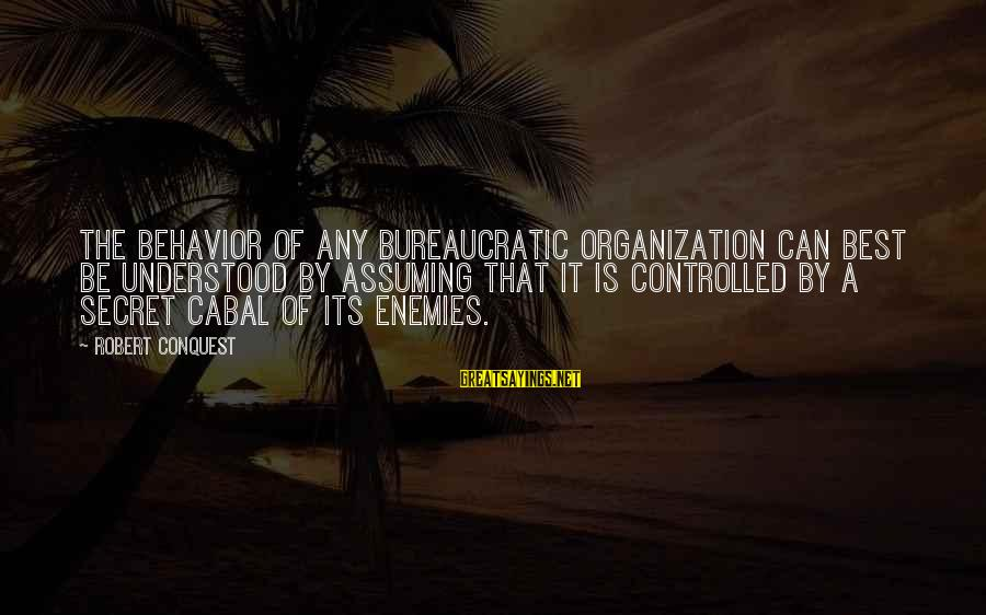 Funny Management Sayings By Robert Conquest: The behavior of any bureaucratic organization can best be understood by assuming that it is