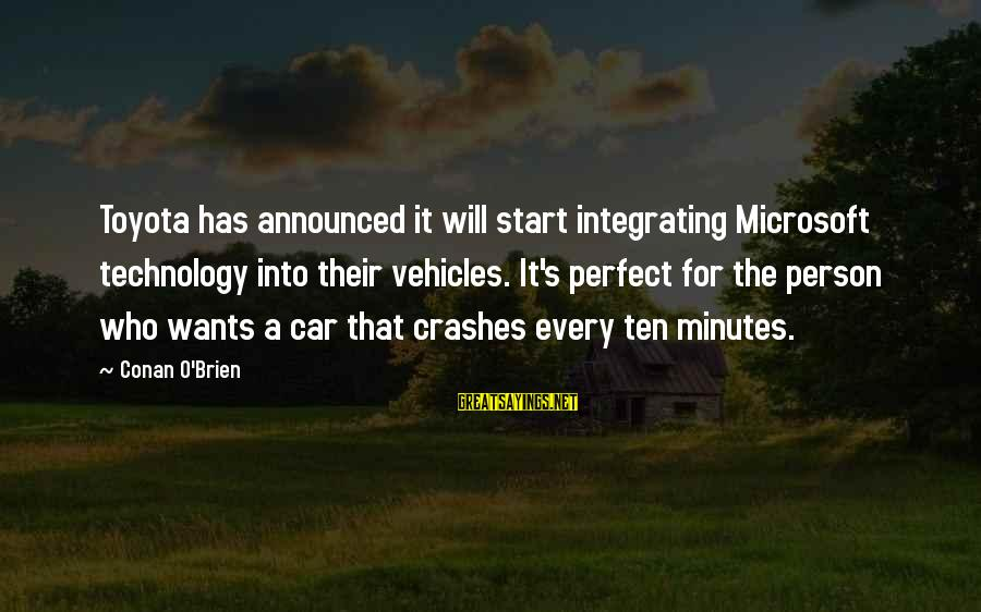 Funny Microsoft Sayings By Conan O'Brien: Toyota has announced it will start integrating Microsoft technology into their vehicles. It's perfect for