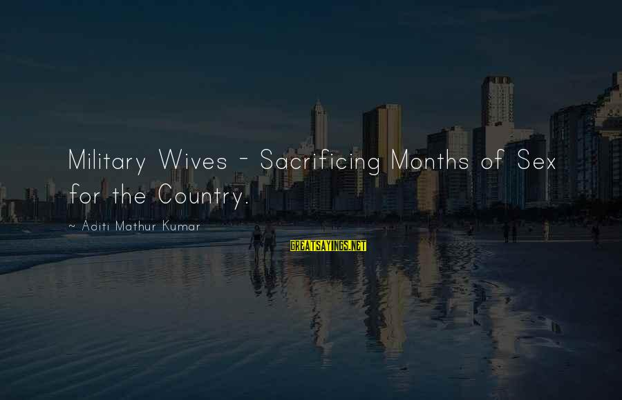 Funny Military Spouse Sayings By Aditi Mathur Kumar: Military Wives - Sacrificing Months of Sex for the Country.