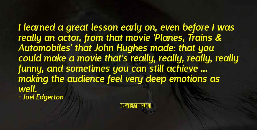 Funny Movie Making Sayings By Joel Edgerton: I learned a great lesson early on, even before I was really an actor, from