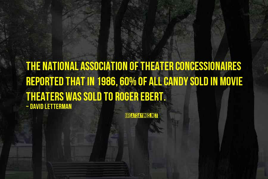 Funny Movie Theaters Sayings By David Letterman: The National Association of Theater Concessionaires reported that in 1986, 60% of all candy sold
