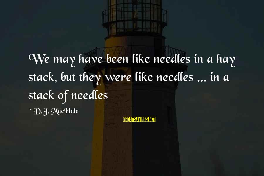 Funny Needles Sayings By D.J. MacHale: We may have been like needles in a hay stack, but they were like needles