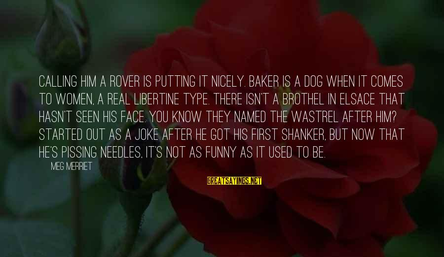 Funny Needles Sayings By Meg Merriet: Calling him a rover is putting it nicely. Baker is a dog when it comes