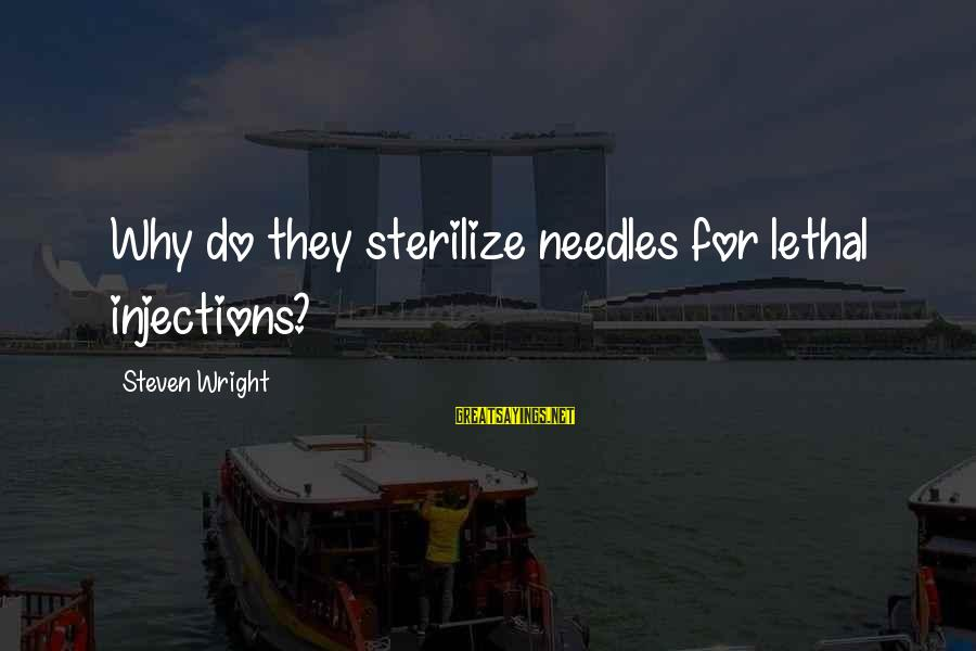 Funny Needles Sayings By Steven Wright: Why do they sterilize needles for lethal injections?
