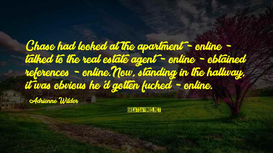 Funny Online Sayings By Adrienne Wilder: Chase had looked at the apartment - online - talked to the real estate agent