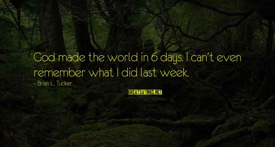 Funny Online Sayings By Brian L. Tucker: God made the world in 6 days. I can't even remember what I did last