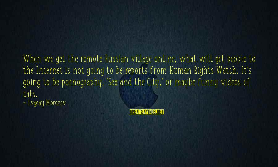 Funny Online Sayings By Evgeny Morozov: When we get the remote Russian village online, what will get people to the Internet