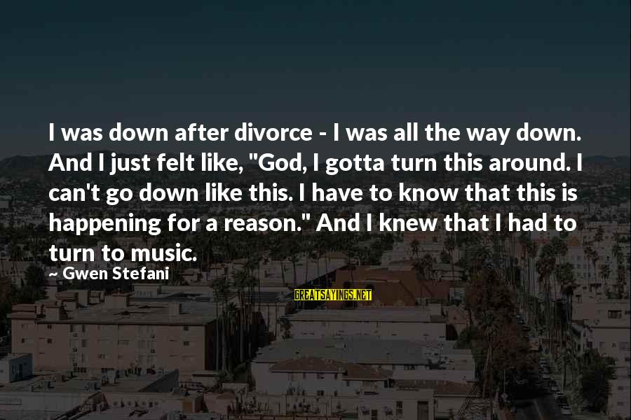 Funny Online Sayings By Gwen Stefani: I was down after divorce - I was all the way down. And I just