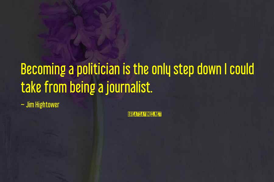 Funny Online Sayings By Jim Hightower: Becoming a politician is the only step down I could take from being a journalist.