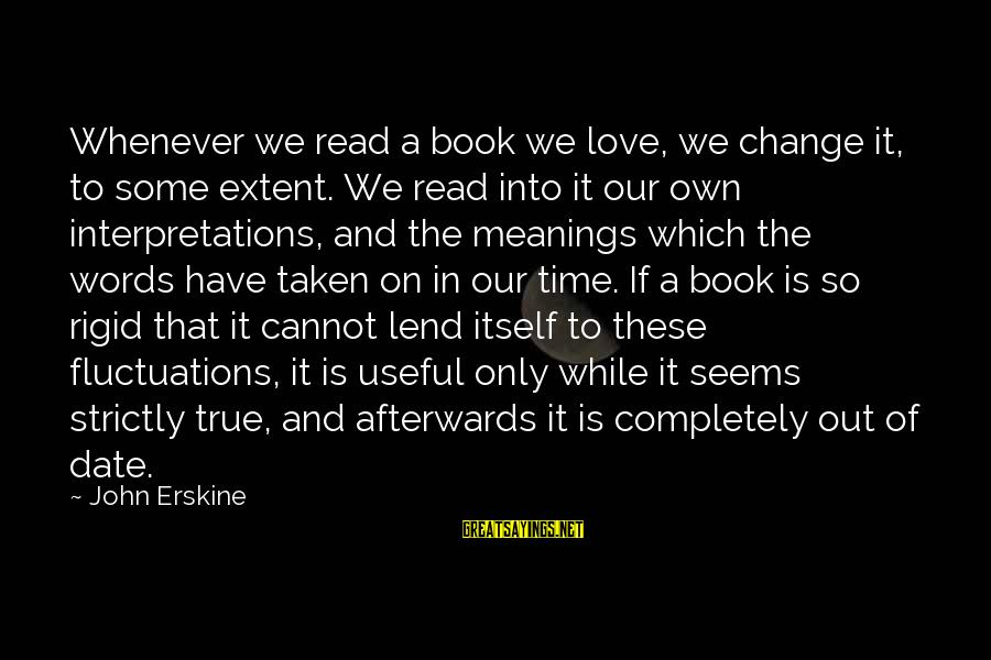 Funny Online Sayings By John Erskine: Whenever we read a book we love, we change it, to some extent. We read