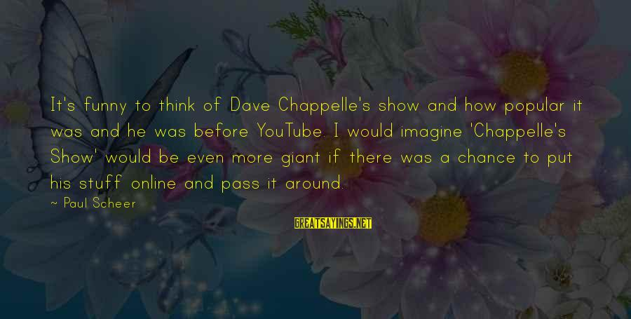 Funny Online Sayings By Paul Scheer: It's funny to think of Dave Chappelle's show and how popular it was and he