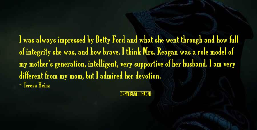 Funny Online Sayings By Teresa Heinz: I was always impressed by Betty Ford and what she went through and how full