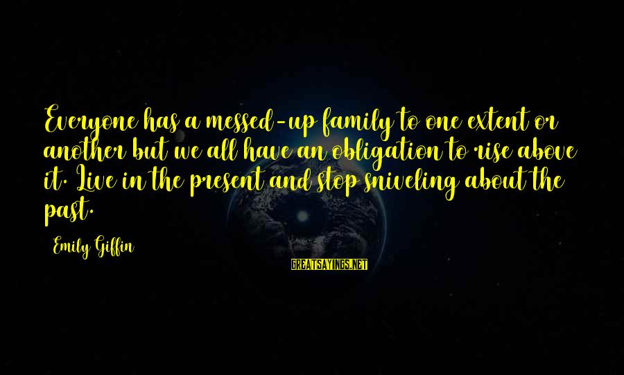 Funny Optimist Pessimist Sayings By Emily Giffin: Everyone has a messed-up family to one extent or another but we all have an
