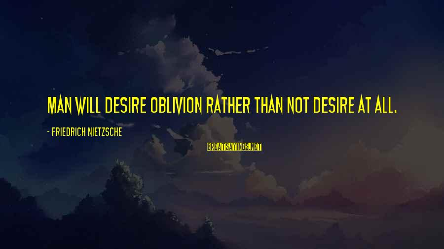 Funny Optimist Pessimist Sayings By Friedrich Nietzsche: Man will desire oblivion rather than not desire at all.