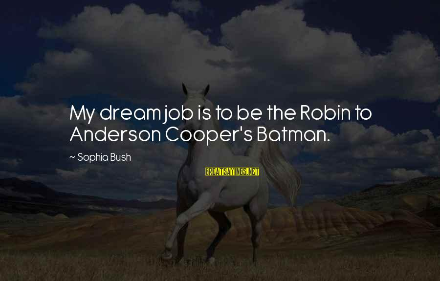 Funny Optimist Pessimist Sayings By Sophia Bush: My dream job is to be the Robin to Anderson Cooper's Batman.