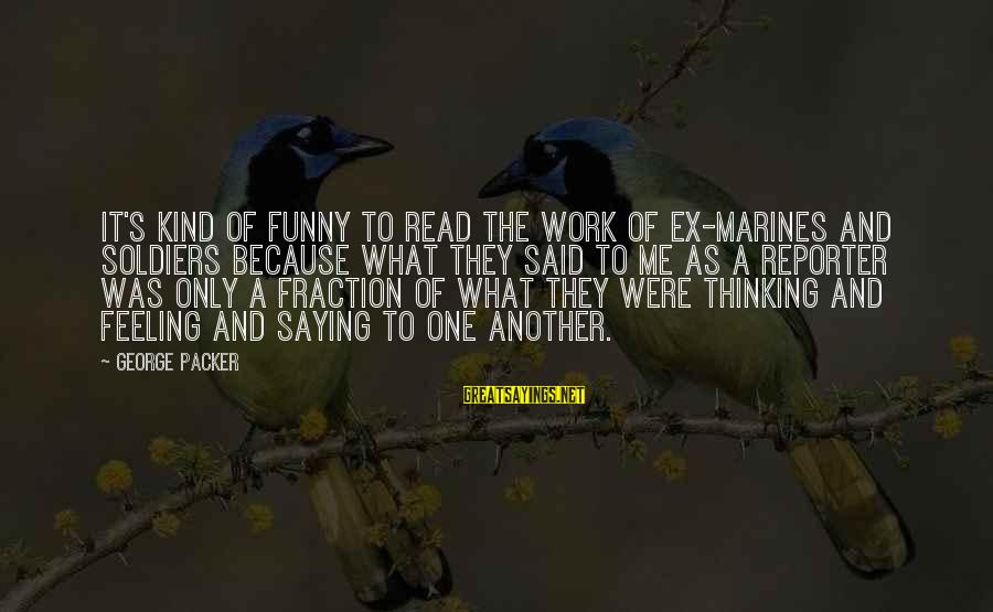 Funny Packer Sayings By George Packer: It's kind of funny to read the work of ex-Marines and soldiers because what they