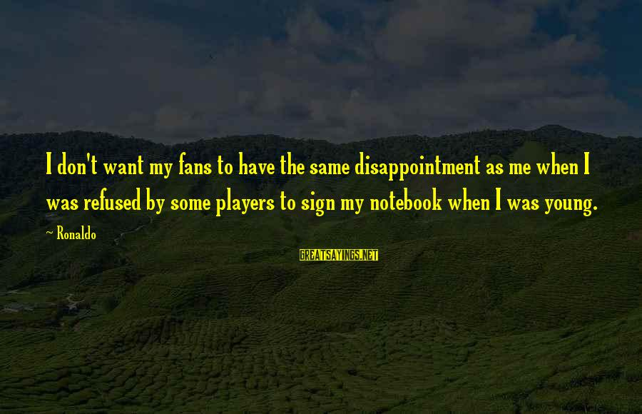 Funny Parliament Sayings By Ronaldo: I don't want my fans to have the same disappointment as me when I was