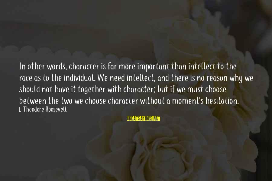 Funny Parliament Sayings By Theodore Roosevelt: In other words, character is far more important than intellect to the race as to