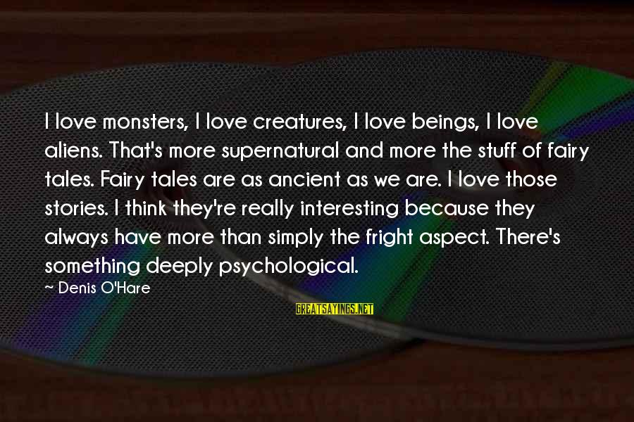 Funny Payout Sayings By Denis O'Hare: I love monsters, I love creatures, I love beings, I love aliens. That's more supernatural