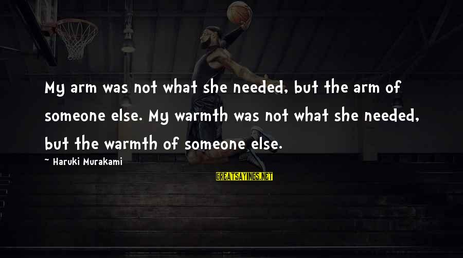 Funny Payout Sayings By Haruki Murakami: My arm was not what she needed, but the arm of someone else. My warmth