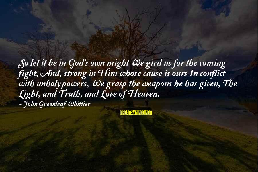 Funny Payout Sayings By John Greenleaf Whittier: So let it be in God's own might We gird us for the coming fight,