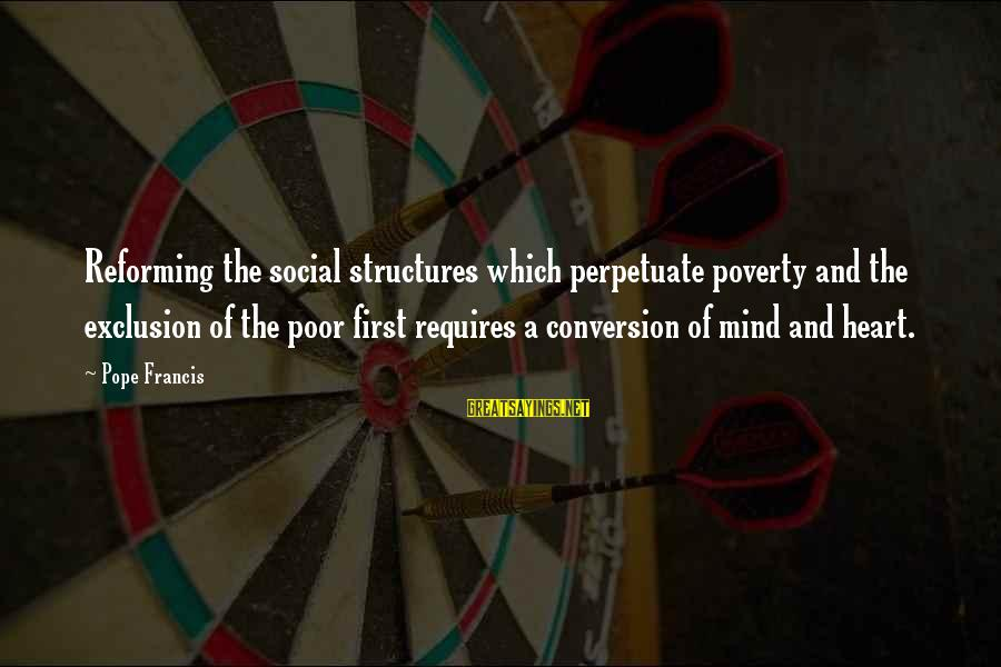 Funny Payout Sayings By Pope Francis: Reforming the social structures which perpetuate poverty and the exclusion of the poor first requires