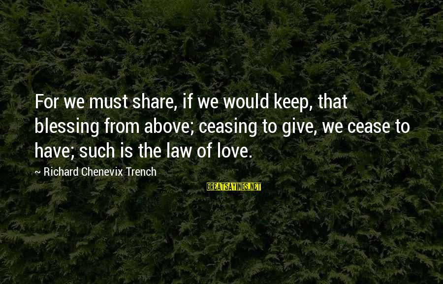 Funny Payout Sayings By Richard Chenevix Trench: For we must share, if we would keep, that blessing from above; ceasing to give,