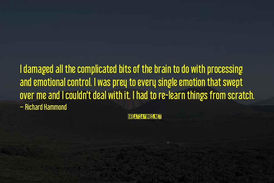 Funny Payout Sayings By Richard Hammond: I damaged all the complicated bits of the brain to do with processing and emotional