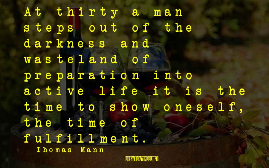 Funny Payout Sayings By Thomas Mann: At thirty a man steps out of the darkness and wasteland of preparation into active