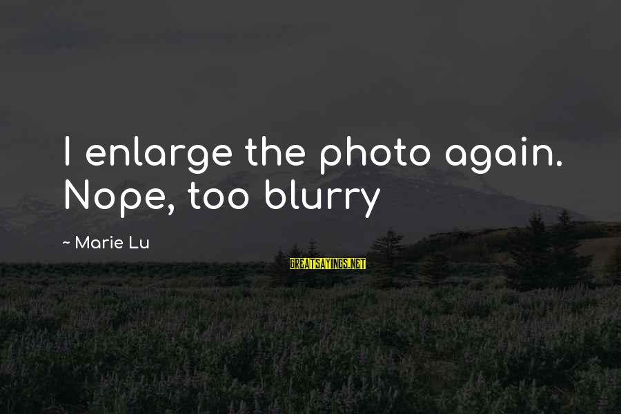 Funny Photo Sayings By Marie Lu: I enlarge the photo again. Nope, too blurry
