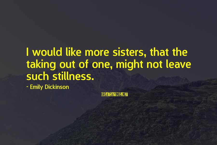 Funny Polaris Sayings By Emily Dickinson: I would like more sisters, that the taking out of one, might not leave such
