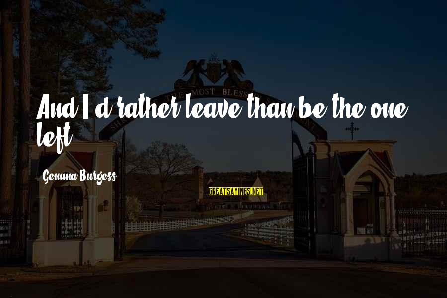Funny Polaris Sayings By Gemma Burgess: And I'd rather leave than be the one left.